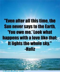 funny-win-story-even-after-all-this-time-the-sun-never-says-to-the-earth-you-owe-me-look-what-happens-with-a-love-like-that-it-lights-the-whole-sky-hafiz
